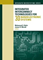 Integrated Interconnect Technologies for 3D Nanoelectronic Systems (Integrated Microsystems)