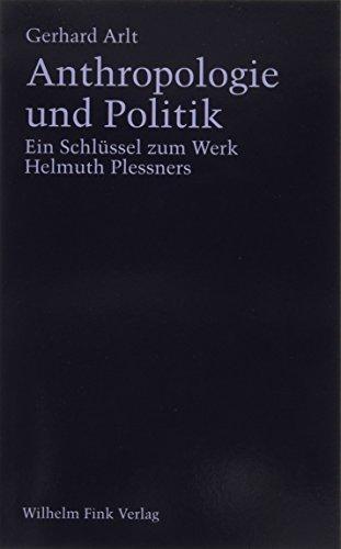 Anthropologie und Politik. Ein Schlüssel zum Werk Helmuth Plessners: Ein Schlüssel zum Werk Helmut Plessners