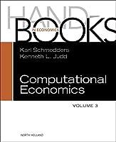 Handbook of Computational Economics (Volume 3) (Handbook of Computational Economics, Volume 3)