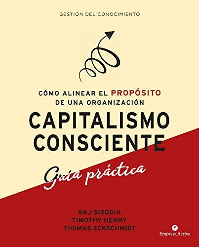 Capitalismo consciente -Guía práctica: Cómo alinear el propósito de una organización (Gestión del conocimiento) (Spanish Edition)