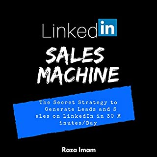 LinkedIn Sales Machine     The Secret Strategy to Generate Leads and Sales on LinkedIn - in 30 Minutes/Day              Written by:                                                                                                                                 Raza Imam                               Narrated by:                                                                                                                                 Jeffrey Alan Crowe                      Length: 1 hr and 26 mins     Not rated yet     Overall 0.0