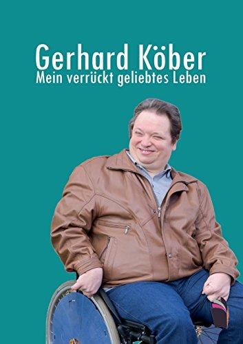 Gerhard Köber: Mein verrückt geliebtes Leben