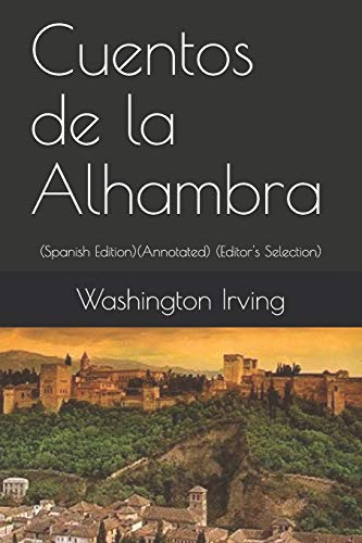 Cuentos de la Alhambra (Spanish Edition): (Annotated) (Editor