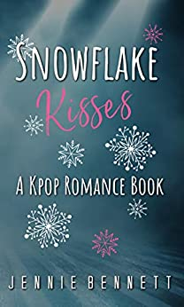 Snowflake Kisses: A Kpop Romance Book by [Jennie Bennett]