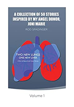 A COLLECTION OF 50 STORIES INSPIRED BY MY ANGEL DONOR, JONI MARIE by [Rod Spadinger]
