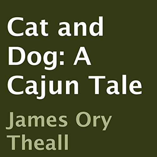 Cat and Dog: A Cajun Tale cover art