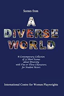 Scenes from a Diverse World: A Contemporary Collection of 73 Short Scenes About Diversity with Two or Three Characters; For Student Actors