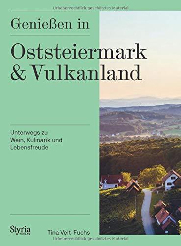 Genießen in Oststeiermark und Vulkanland: Unterwegs zu Wein, Kulinarik und Lebensfreude