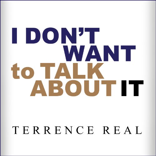 I Don't Want to Talk About It Audiobook By Terrence Real cover art