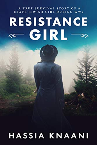 Resistance Girl: A True Survival Story of a Brave Jewish Girl During WW2 by [Hassia Knaani]