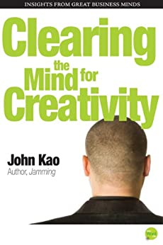 Clearing the Mind for Creativity by [John  Kao]