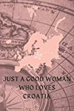 Just a good woman who loves Croatia: Croatia notebook for women-Book Gift for Croatia Lovers - Cute Gift Idea For Croatia Lovers| Funny Cute Gift