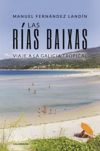 Las Rías Baixas: Viaje a la Galicia tropical (Caligrama)