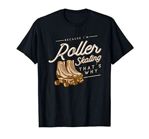 Because I'm Roller Skating Thats Why Roller Skates T-Shirt