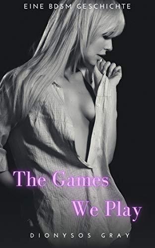 The Games We Play: Eine BDSM Geschichte