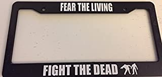 Fear the Living Fight The Dead - Zombie Style - Black Automotive License Plate Frame