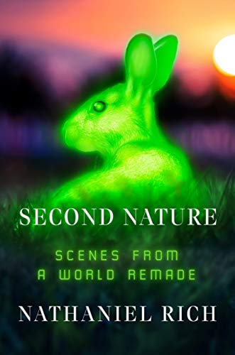 Compare Textbook Prices for Second Nature: Scenes from a World Remade  ISBN 9780374106034 by Rich, Nathaniel