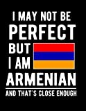 I May Not Be Perfect But I Am Armenian And That's Close Enough: Funny Notebook 100 Pages 8.5x11 Notebook Armenian Family Heritage Armenia Gifts