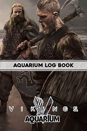 Aquarium Log Book: Vikings 6x9 inches Home Fish Tank Log Book Maintenance Record - Monitoring, Feeding, Water Testing, Filter Changes, and Overall Observations