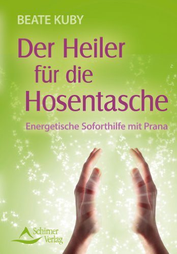 Der Heiler für die Hosentasche - Energetische Soforthilfe mit Prana