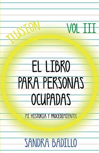 ILUSIÓN: EL LIBRO PARA PERSONAS OCUPADAS (Mi historia personal y procedimientos)