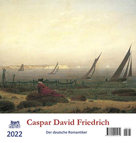 Caspar David Friedrich 2022: Der deutsche Romantiker: Und seine romatischen Freunde