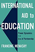 International Aid to Education: Power Dynamics in an Era of Partnership (International Perspectives on Educational Reform)