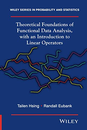 Compare Textbook Prices for Theoretical Foundations of Functional Data Analysis, with an Introduction to Linear Operators Wiley Series in Probability and Statistics 1 Edition ISBN 9780470016916 by Hsing