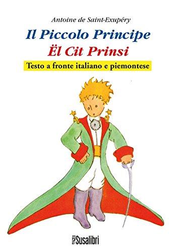 Il Piccolo Principe. El Cit Prinsi da Antoine de Saint-Exupéry. Testo italiano e piemontese