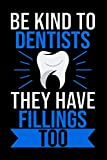 Be Kind To Dentist They Have Fillings Too: 6'x9'...