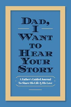 Dad I Want to Hear Your Story  A Father's Guided Journal To Share His Life & His Love  Hear Your Story Books