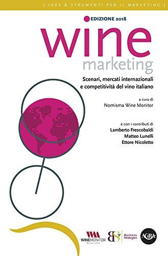 Wine marketing 2018. Scenari, mercati internazionali e competitività del vino italiano