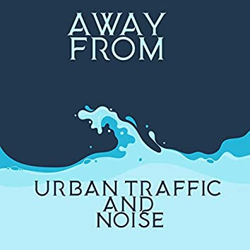 Away from Urban Traffic and Noise - Soothing Sounds of Real Nature for Better Harmony and Mental Balance