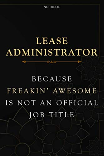 Lined Notebook Journal Lease Administrator Because Freakin' Awesome Is Not An Official Job Title: Planner, Planning, Task Manager, Daily, Homeschool, Over 100 Pages, 6x9 inch, Budget Tracker