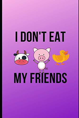 I Don't Eat My Friends: Funny Vegan Dot Graph Paper Notebook, Novelty Gift Idea for Her and Him Who love plant-based food, (6x9 in. & 100 pages)