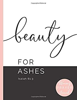 Beauty For Ashes. Isaiah 61:3. Women's Prayer Journal: Intercessory Prayer Weekly Planner / The Lord's Prayer Guided Templ...