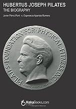 Hubertus Joseph Pilates. The Biography