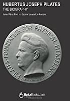 Hubertus Joseph Pilates: The Biography
