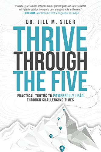 Thrive Through the Five: Practical Truths to Powerfully Lead through Challenging Times