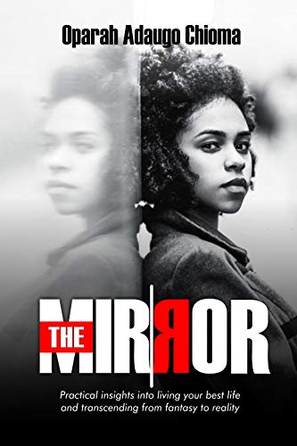 The Mirror: Practical Insights Into Living Your Best Life And Transcending From Fantasy To Reality (English Edition)