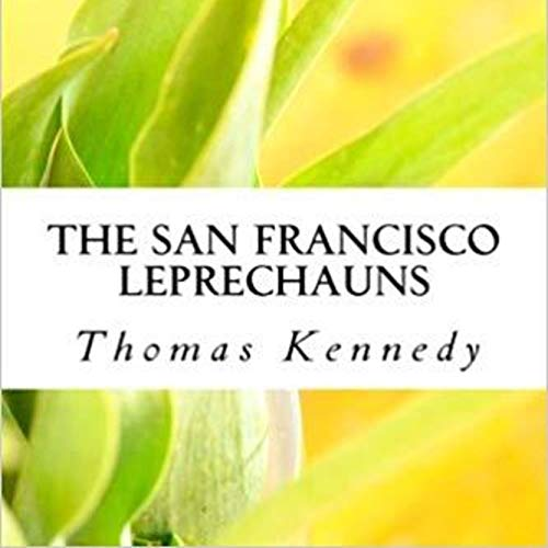 The San Francisco Leprechauns                   By:                                                                                                                                 Thomas Kennedy                               Narrated by:                                                                                                                                 Bernadette Homerski                      Length: 9 hrs and 31 mins     Not rated yet     Overall 0.0