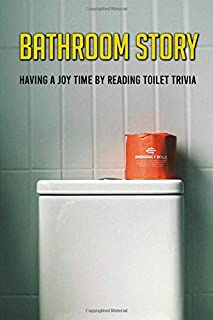 Bathroom Story: Having A Joy Time By Reading Toilet Trivia: Trivia Book Adults
