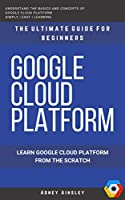 Google Cloud: GCP: Google Cloud Platform: Learn Google Cloud Platform from the Scratch: The Ultimate Guide for Beginners Front Cover