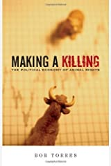 Making a Killing: The Political Economy of Animal Rights by Bob Torres (2008) Paperback Paperback