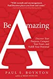 Be Amazing: Discover Your Purpose, Conquer Your Fears, and Fulfill Your Potential (English Edition)