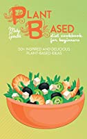 Plant Based Diet Cookbook For Beginners: 50+ Inspired And Delicious Plant-Based Ideas