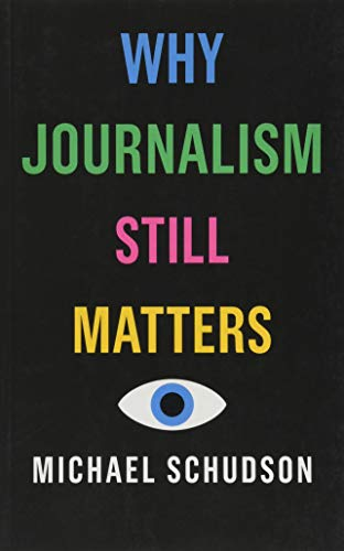 Compare Textbook Prices for Why Journalism Still Matters 1 Edition ISBN 9781509528059 by Schudson, Michael