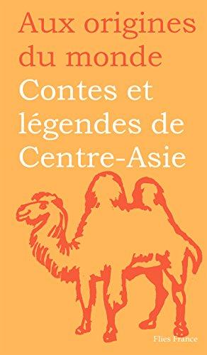 Contes et légendes de Centre-Asie (Aux origines du monde t. 6) (French Edition)