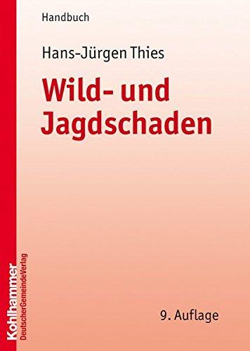 Wild- und Jagdschaden: Anleitung zur Geltendmachung und Feststellung von Wild- und Jagdschäden: Anleitung Zur Geltendmachung Und Feststellung Von Wild- Und Jagdschaden