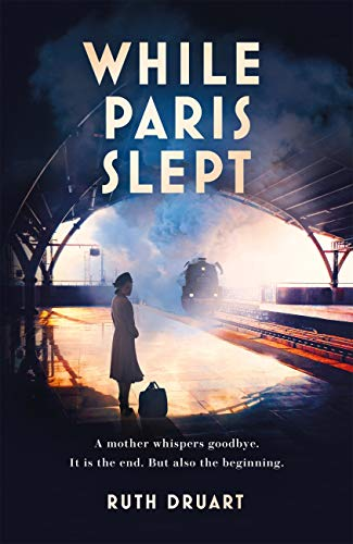 While Paris Slept: The beautiful, heartrending story of a mother in wartime Paris by [Ruth Druart]